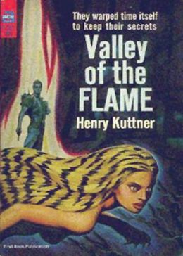 The Valley of the Flame: A Science Fiction, Post-1930 Classic By Henry Kuttner! AAA+++