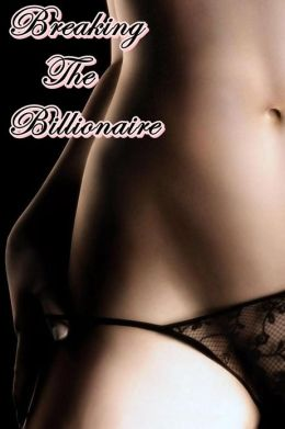 Breaking the Billionaire (Billionaire Mind Control Erotica)