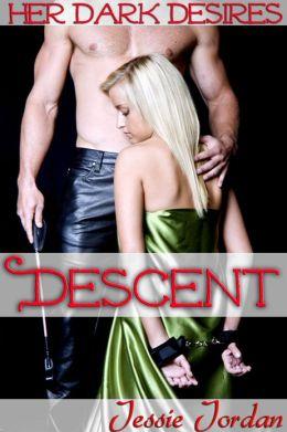 Her Dark Desires: Descent (Rough BDSM Alpha Male Erotica)