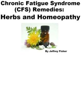 Chronic Fatigue Syndrome (CFS) Remedies: Herbs and Homeopathy