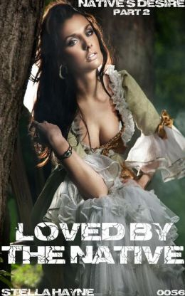 Loved By The Native (Historical Native Erotica)