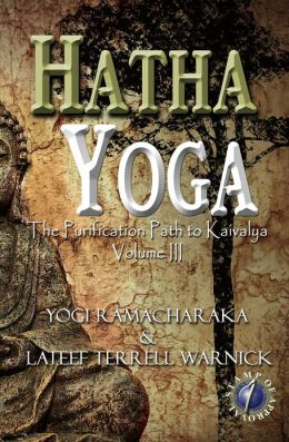 Hatha Yoga: The Purification Path to Kaivalya, Volume III
