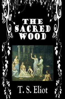 THE SACRED WOOD, Essays on Poetry and Criticism