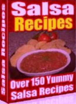 CookBook eBook - Over 150 Yummy Salsa Recipes - Get salsa recipes for every occasion and every palate....