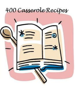 CookBook eBook on 400 Casserole Recipes - These casserole recipes are loaded with choices...