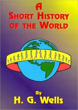 A Short History of the World: A History Classic By H. G. Wells! AAA+++