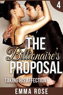 Taking His Affection: The Billionaire's Proposal 4