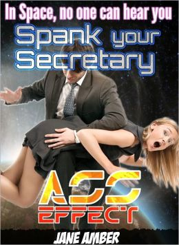In Space, no one can hear you Spank your Secretary