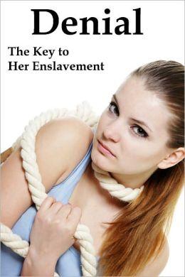 Denial: The Key to Her Enslavement