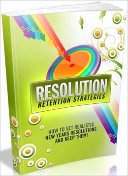 Resolution Retention Strategies: How to set realistic new years resolutions and keep them!