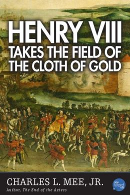 Henry VIII Takes the Field of the Cloth of Gold