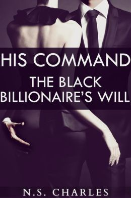 His Command: The Black Billionaire's Will (An Erotic Interracial BDSM Romance)