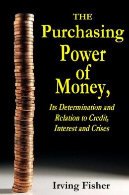 THE PURCHASING POWER OF MONEY, Its Determination and Relation to Credit, Interest and Crises