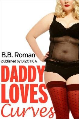 Daddy Loves Curves (BBW Taboo First Time Erotica)