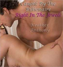 Caught By The Billionaire - Right In The Jewels