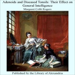 Adenoids and Diseased Tonsils: Their Effect on General Intelligence
