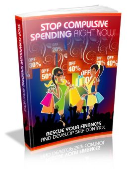 Stop Compulsive Spending Right Now: Rescue your finances and develop self control