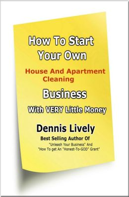 How To Start Your Own House And Apartment Cleaning Business With VERY Little Money