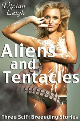 Aliens and Tentacles Three SciFi Breeding Stories