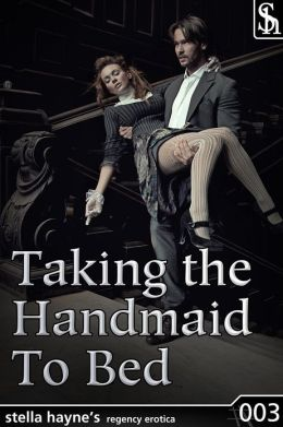 Taking The Handmaid To Bed (M/f/f Threesome Couples Regency Erotica)