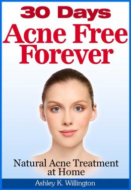 30 Days Acne Free Forever: Natural Acne Treatment At Home