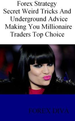 Forex Strategy : Secret Weird Tricks and Underground Advice Making You Millionaire Traders Top Choice - Buy Now
