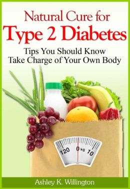 Natural Cure for Type 2 Diabetes : Tips You Should Know - Take Charge of Your Own Body