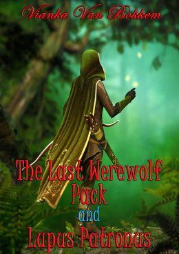 The Last Werewolf Pack and Lupus Patronus (vampires - vampires and werewolves)
