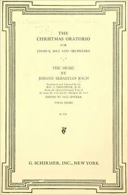 The Christmas Oratorio for Chorus, Soli, and Orchestra