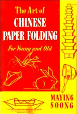 The Art of CHINESE PAPER FOLDING for Young and Old