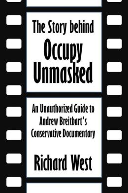 The Story behind Occupy Unmasked: An Unauthorized Guide to Andrew Breitbart's Conservative Documentary [Article]