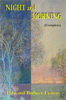 NIGHT AND MORNING A Novel (Complete)