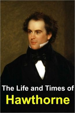The Life and Times of Nathaniel Hawthorne