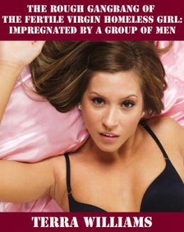 The Rough Gangbang of the Fertile Virgin Homeless Girl: Impregnated by a Group of Men (Breeding Erotica)