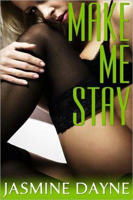 Make Me Stay (BDSM Rough Sex Erotica)
