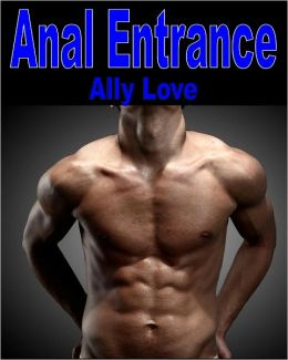 Anal Entrance - M/M Gay Straight XXX Erotica