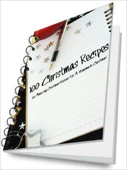 100 Christmas Recipes – 100 Amazing Christmas Recipes For A Homemade Christmas