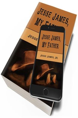 Jesse James, My Father (Original Text and Illustrations)