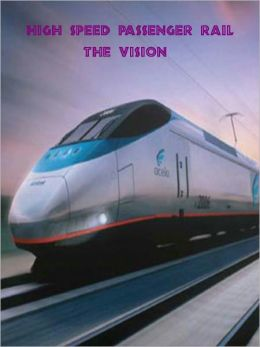 High Speed Rail:The Vision