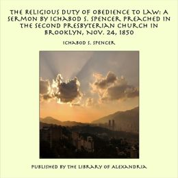The Religious Duty of Obedience to Law: A Sermon by Ichabod S. Spencer Preached In The Second Presbyterian Church In Brooklyn, Nov. 24, 1850
