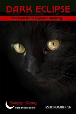 Dark Eclipse #16 - The Dark Moon Digest e-Monthly