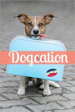 Dogcation: How (and Where) to Take Your Dog on a Vacation
