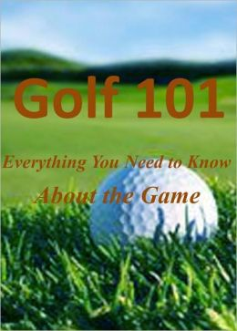 Golf 101: Everything You Need to Know About the Game