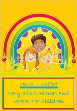 Very Short Stories and Verses For Children (Illustrated)