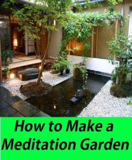 Nature: How to Make a Meditation Garden ( recollection, consideration, meditation, thinking, garden, plantation, garth, yard )