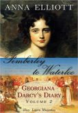 Book Cover Image. Title: Pemberley to Waterloo:  Georgiana Darcy's Diary, Volume 2, Author: Anna Elliott