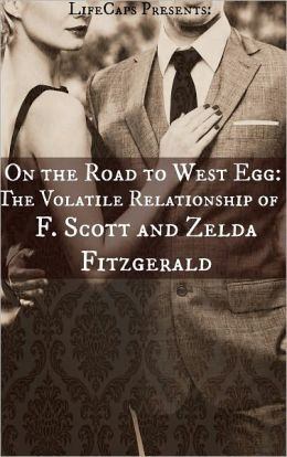 On the Road to West Egg: The Volatile Relationship of F. Scott and Zelda Fitzgerald