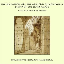 The Sea-Witch, Or, the African Quadroon: A Story of the Slave Coast