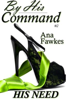 His Need (By His Command #2) (billionaire domination / erotic romance)