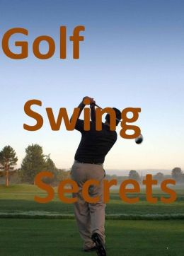 Golf Swing Secrets: How to Drive No Less Than 50 Yards Further!